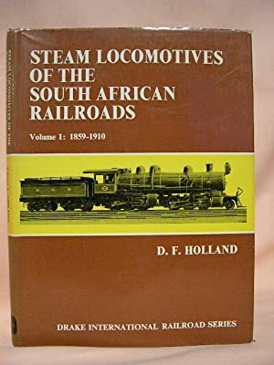 STEAM LOCOMOTIVES OF THE SOUTH AFRICAN RAILROADS, VOLUME 1: 1859-1910: Holland, D.F.