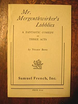 MR. MERGENTHWIRKER'S LOBBLIES, A FANTASTIC COMEDY IN THREE ACTS: Bond, Nelson