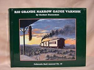 RIO GRANDE NARROW GAUGE VARNISH; A DENVER & RIO GRANDE NARROW GAUGE PASSENGER TRAIN CAR ROSTER ...