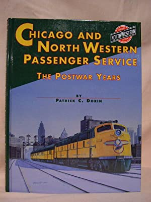 CHICAGO & NORTH WESTERN PASSENGER SERVICE, THE POSTWAR YEARS: Dorin, Patrick C.