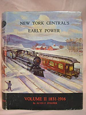NEW YORK CENTRAL'S EARLY POWER, 1831 - 1916: Staufer, Alvin F.