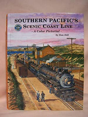 SOUTHERN PACIFIC'S SCENIC COAST LINE: Dill, Tom