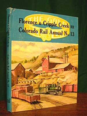 COLORADO RAIL ANNUAL NO. 13: A HISTORY OF THE FLORENCE & CRIPPLE CREEK AND GOLDEN CIRCLE ...