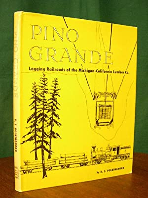 PINO GRANDE; LOGGING RAILROADS OF THE MICHIGAN-CALIFORNIA LUMBER COMPANY: Polkinghorn, R.S.