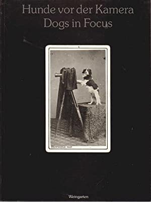 Dogs in Focus: 150 Years of Photography: Birr, Uschi; Wick, Rainer (Ed.)