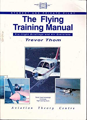 The Flying Training Manual: Student and Private: Thom, Trevor