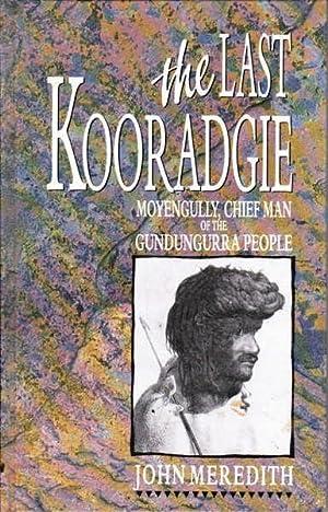 The Last Kooradgie: Moyengully Chief Man of: Meredith, John
