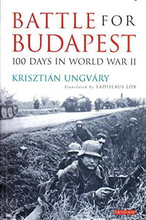 Battle for Budapest: One Hundred Days in: Ungvary, Krisztian
