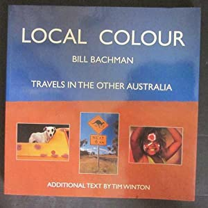 Local Colour: Travels in the Other Australia: Bachman, Bill