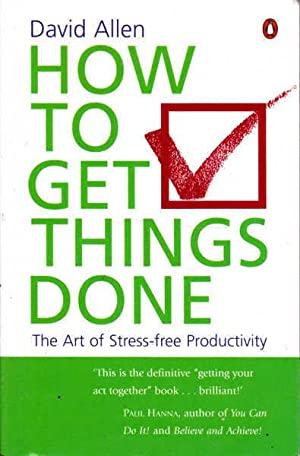 How to get things done: the art of stress-free Productivity