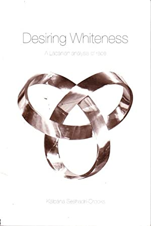 Desiring Whiteness: A Lacanian Analysis of Race: Seshadri-Crooks, Kalpana