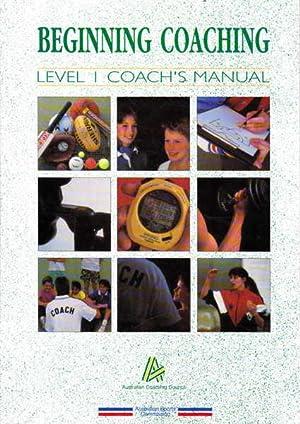 Beginning Coaching: Level 1 Coach's Manual: Woodman, L. (ed.);