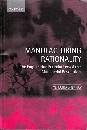 Manufacturing Rationality: The Engineering Foundations of the: Shenhav, Yehouda