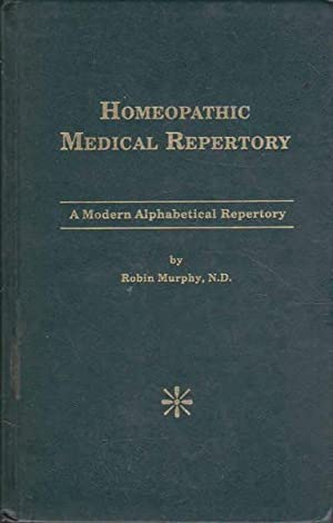 Homeopathical Medical Reportory: A Modern Alphabetical Reportory: Murphy, Robin