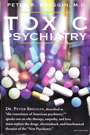 Toxic Psychiatry: Why Therapy, Empathy and Love: Breggin, Peter R.