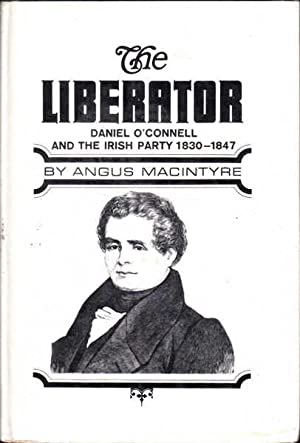 The Liberator: Daniel O'Connell and the Irish: Macintyre, Angus