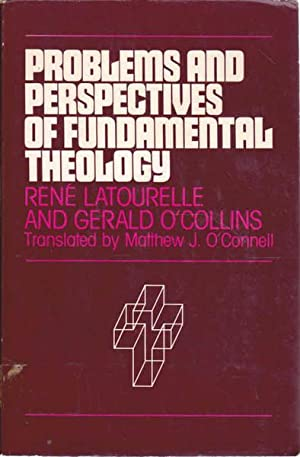 Problems and Perspectives of Fundamental Theology: Latourelle, Rene; O'Collins,