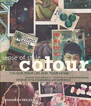 Sense of Style: Colour; Colour Your Life: Ficke, Shannon