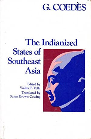 The Indianized States of Southeast Asia: Coedes, G.; Vella,