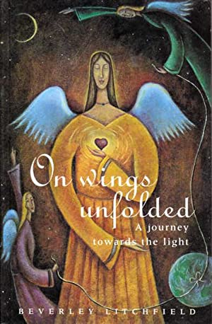 On Wings Unfolded: A Journey Towards the: Litchfield, Beverley