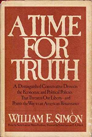 A Time for Truth: a Distinguished Conservative Dissects the Economic and Political Policies That ...