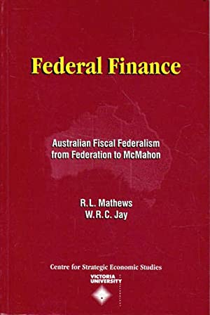 Federal Finance: Australian Fiscal Federalism from Federation to McMahon
