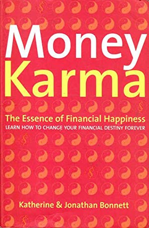 Money Karma: The Essence of Financial Happiness, Learn How to Change Your Financial Destiny Forever