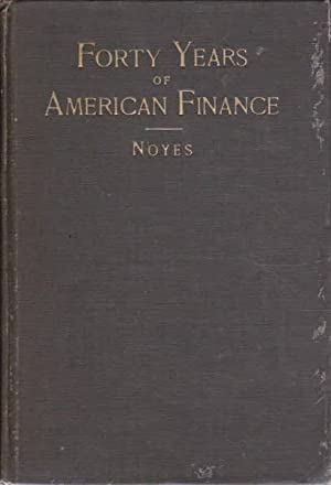 Forty Years of American Finance: A Short Financial History of the Government and People of The Un...