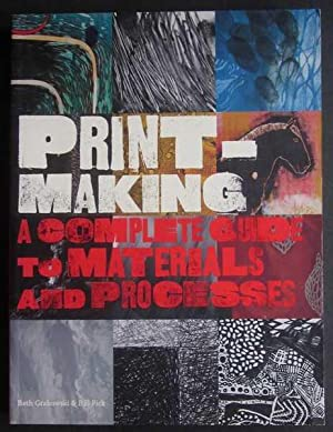 Print-Making: A Complete Guide to to Materials: Grabowski, Beth; Fick,
