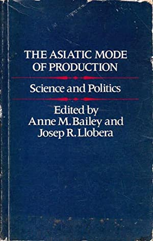 The Asiatic Mode of Production: Science and: Bailey, Anne M.