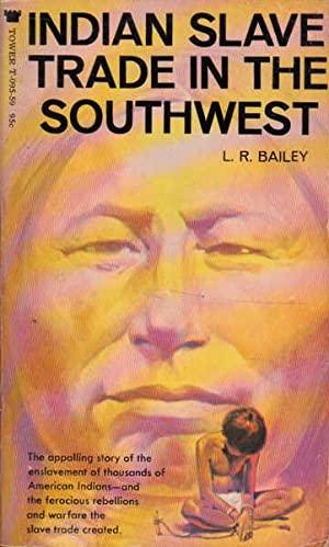 Indian Slave Trade in the Southwest: Bailey, L. R.