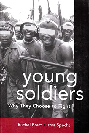 Young Soldiers: Why They Choose to Fight: Brett, Rachel; Specht,
