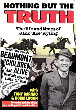 Nothing but the Truth: The Life and: Ayling, Jack; Barnao,
