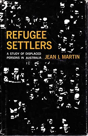 Refugee Settlers: A Study of Displaced Persons: Martin, Jean I.