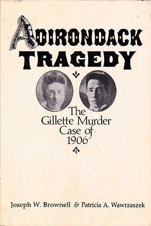 Adirondack Tragedy: The Gillette Murder Case of: Brownell, Joseph W.;