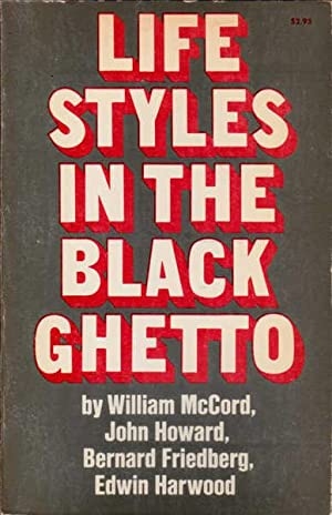 Life Styles in the Black Ghetto: McCord, William; Howard,