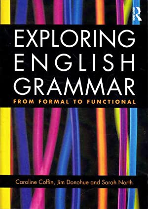 Exploring English Grammar: From Formal to Functional: Coffin, Caroline; Donohue,