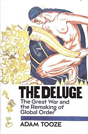 The Deluge: The Great War and the Remaking of the World Order