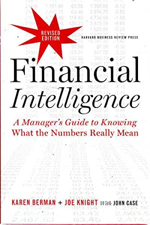 Financial Intelligence: a Manager's Guide to Knowing What the Numbers Really Mean: Revised Edition
