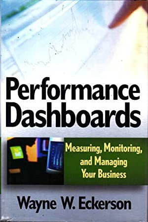 Performance Dashboards: Measuring, Monitoring, and Managing Your Business