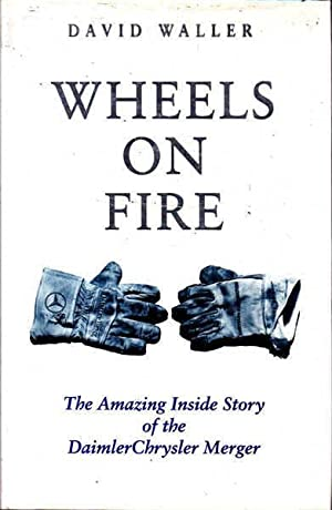 Wheels on Fire: The Amazing Inside Story of the DaimlerChrysler Merger