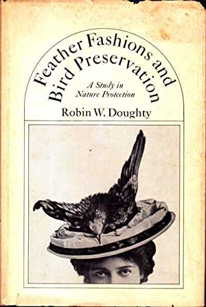 Feather Fashions and Bird Preservation: A Study: Robin W. Doughty