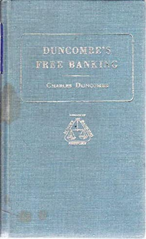 Duncombe's Free Banking: An Essay on Banking, Currency, Finance, Exchanges, and Political Economy