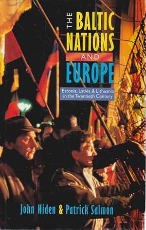 The Baltic Nations and Europe: Estonia, Latvia: Hiden, John; Salmon,