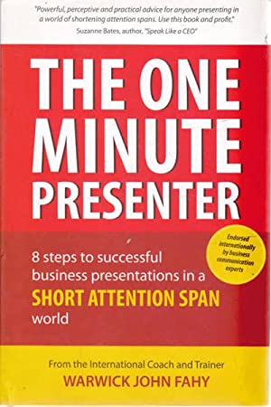 The One Minute Preesenter: 8 Steps to Successful Business Presentations for a Short Attention Spa...