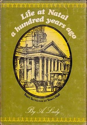 Life at Natal a Hundred Years Ago: A Lady; Robinson, John & Ross, Louisa Grace