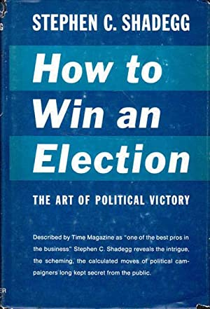 How to Win an Election: The Art: Shadegg, Stephen C.
