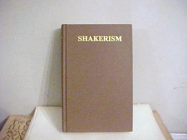 Shakerism Its Meaning And Message Embracing An Historical Account, Statement Of Belief And ...