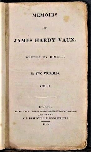 Memoirs of James Hardy Vaux Written By Himself, Volume I only of II: Vaux, James Hardy