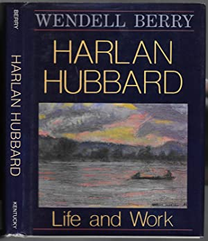 Harlan Hubbard: Life And Work: Berry, Wendell